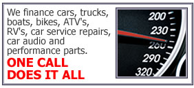 We finance cars, tucks, boats, bikes, ATV's, RV's Car service repairs, car audio and performance parts