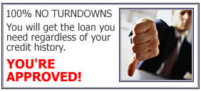 100% No Turndowns. You will get the loan you need regardless of your credit history